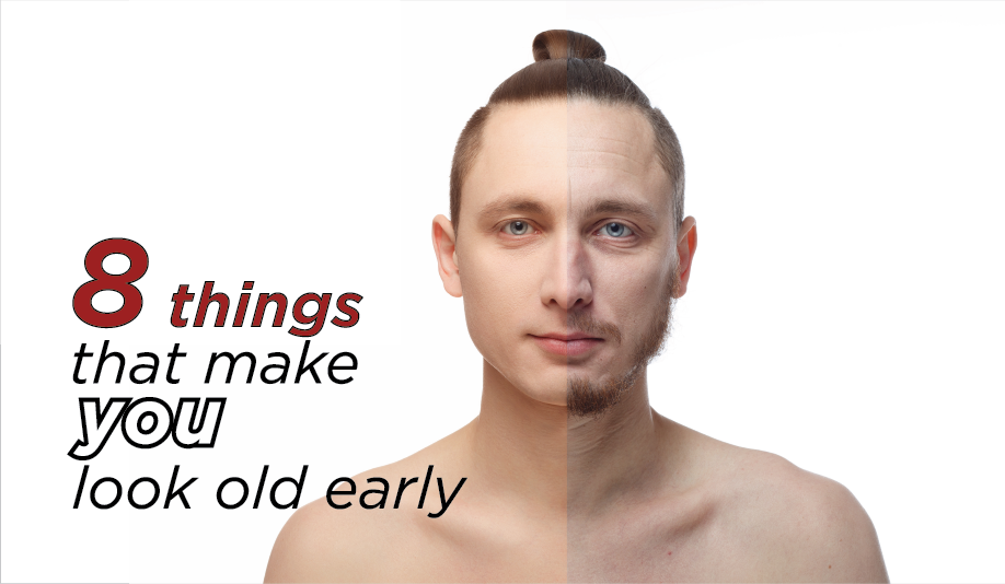 8 Things That Make You Look Old Early